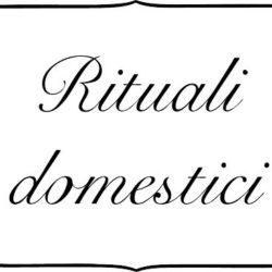 Rituali Domestici